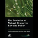 The Evolution of Natural Resources Law and Policy (Lawrence J. MacDonnell & Sarah F. Bates eds.) by Lawrence J. MacDonnell and Sarah F. Bates