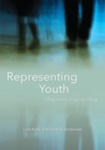 Representing Youth: Telling Stories, Imagining Change by Lisa Kelly and Kim Ambrose